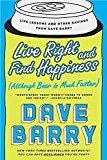 Book Jacket: Live Right and Find Happiness (Although Beer is Much Faster): Life Lessons and Other Ravings from Dave Barry