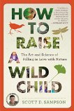 Book Jacket: How to Raise a Wild Child: The Art and Science of Falling in Love with Nature