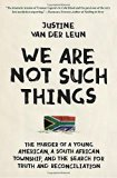 Book Jacket: We Are Not Such Things: The Murder of a Young American, a South African Township, and the Search for Truth and Reconciliation