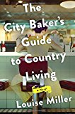 Book Jacket: The City Baker's Guide to Country Living: A Novel