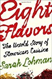 Book Jacket: Eight Flavors: The Untold Story of American Cuisine