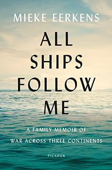 Book Jacket: All Ships Follow Me: A Family Memoir of War Across Three Continents