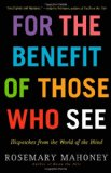For the Benefit of Those Who See by Rosemary Mahoney