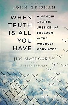 When Truth Is All You Have by Jim  McCloskey, Philip Lerman