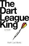 The Dart League King by Keith L. Morris