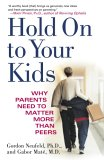 Hold On To Your Kids by Gabor Maté, Gordon Neufeld