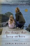 The Things That Keep Us Here by Carla Buckley