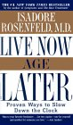 Live Now, Age Later by Isadore Rosenfeld M.D.