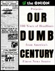 Our Dumb Century by Scott Dikkers & The Staff of The Onion