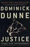 Justice - Crimes, Trials, and Punishments by Dominick Dunne