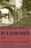 By a Slow River by Phillipe Claudel