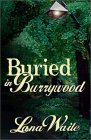 Buried In Burrywood by Lana Waite