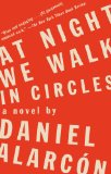 At Night We Walk in Circles by Daniel Alarcon
