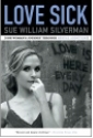Love Sick: One Woman's Journey through Sexual Addiction by Sue William Silverman