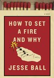 Book Jacket: How to Set a Fire and Why