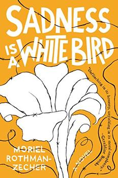 Sadness Is a White Bird by Moriel Rothman-Zecher