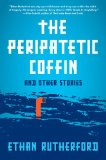 The Peripatetic Coffin and Other Stories by Ethan Rutherford