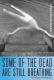 Some of the Dead Are Still Breathing by Charles Bowden