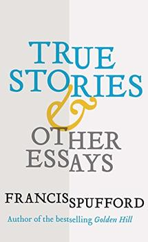 True Stories by Francis Spufford