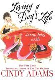 Living a Dog's Life: Jazzy, Juicy, and Me