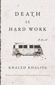 Death Is Hard Work by Khaled Khalifa (author), Leri Price (translator)