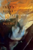 Metaphysical Dog by Frank Bidart