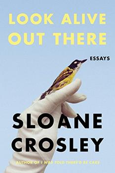 Look Alive Out There by Sloane Crosley