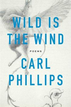 Wild Is the Wind by Carl Phillips