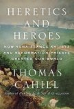 Heretics and Heroes by Thomas Cahill