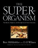 The Superorganism by Bert Holldobler & Edward O Wilson