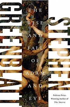 The Rise and Fall of Adam and Eve by Stephen Greenblatt Ph.D.
