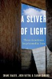 A Sliver of Light by Shane Bauer, Sarah Shourd and Joshua Fattal