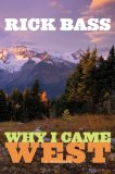 Why I Came West by Rick Bass