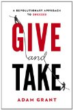 Give and Take by Adam M. Grant Ph.D.