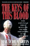 The Keys of This Blood: Pope John Paul II Versus Russia and the West for Control over the New World Order