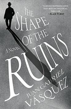 The Shape of the Ruins by Juan Gabriel Vasquez (author), Anne McLean (translator)