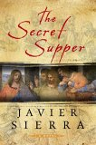 The Secret Supper by Javier Sierra, translated by Alberto Manguel