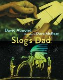 Slog's Dad by David Almond & Dave McKean