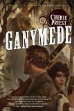 Ganymede by Cherie Priest
