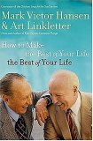 How to Make the Rest of Your Life the Best of Your Life by Mark Victor Hansen, Art Linkletter