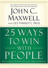 25 Ways to Win With People by John Maxwell and Les Parrot