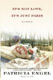 It's Not Love, It's Just Paris by Patricia Engel