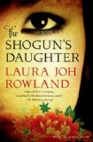 The Shogun's Daughter by Laura Joh Rowland