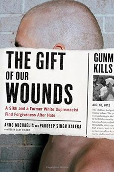The Gift of Our Wounds by Arno Michaelis, Pardeep Singh Kaleka  and Robin Gaby Fisher