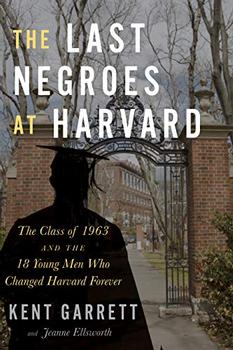 The Last Negroes at Harvard by Kent Garrett, Jeanne Ellsworth