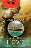 The House of Velvet and Glass by Katherine Howe