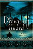 The Drowning Guard by Linda Lafferty