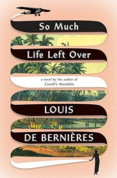 So Much Life Left Over by Louis de Bernieres