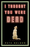 I Thought You Were Dead by Pete Nelson