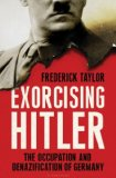 Exorcising Hitler by Frederick Taylor